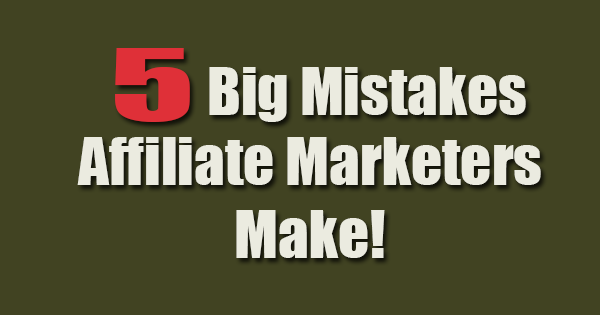 5 Affiliates Marketing Mistakes All Do But They Shouldn't 1