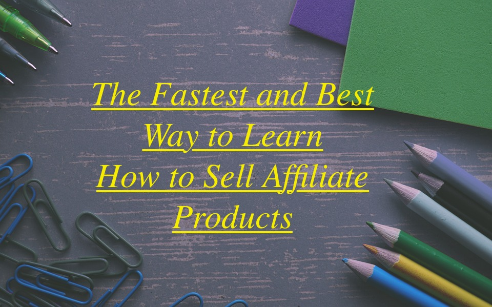 learn how to sell affiliate products